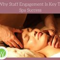 Why Staff Engagement Is Key To Spa Success